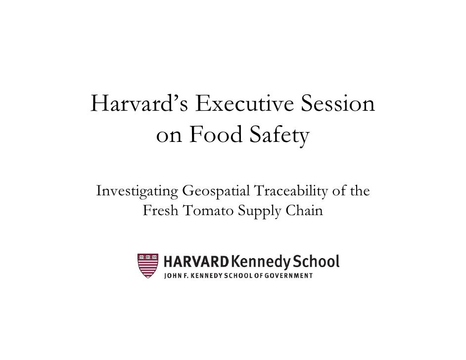 Harvard's Executive Session      on Food Safety  Investigating Geospatial Traceability of the        Fresh Tomato Supply C...