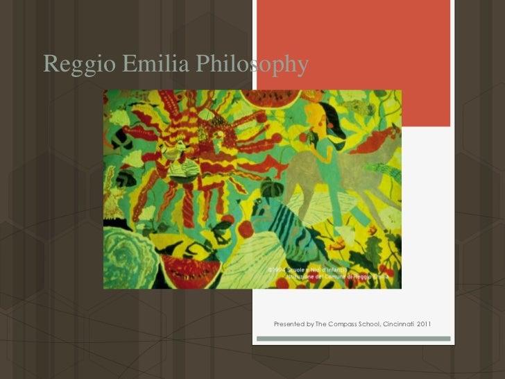 Reggio Emilia Philosophy<br />Presented by The Compass School, Cincinnati  2011<br />