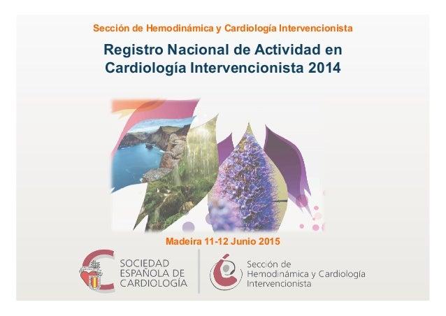 Registro Nacional de Actividad en Cardiología Intervencionista 2014 Sección de Hemodinámica y Cardiología Intervencionista...