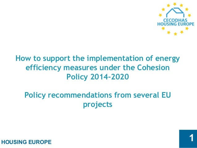 HOUSING EUROPE 1 How to support the implementation of energy efficiency measures under the Cohesion Policy 2014-2020 Polic...