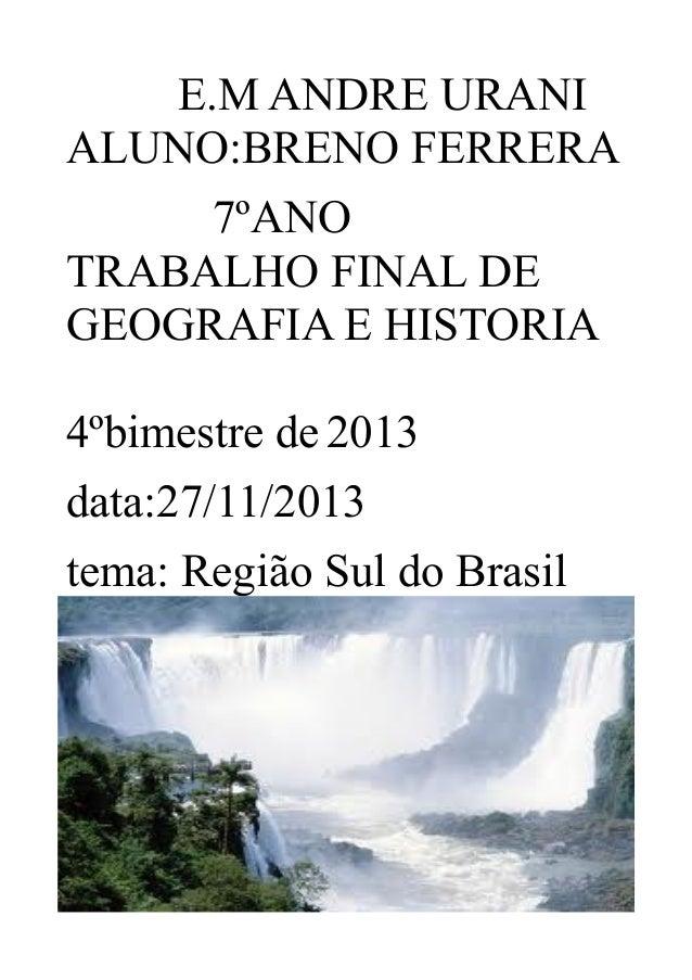 E.M ANDRE URANI ALUNO:BRENO FERRERA 7ºANO TRABALHO FINAL DE GEOGRAFIA E HISTORIA 4ºbimestre de 2013 data:27/11/2013 tema: ...