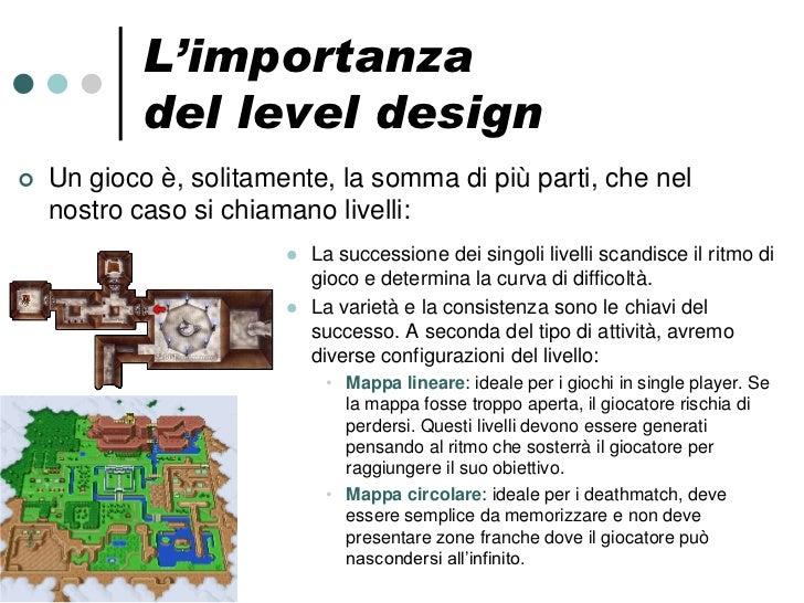 L'importanza            del level design   Un gioco è, solitamente, la somma di più parti, che nel    nostro caso si chia...