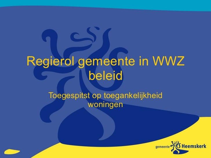 Regierol gemeente in WWZ beleid Toegespitst op toegankelijkheid woningen