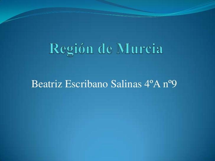 Región de Murcia <br />Beatriz Escribano Salinas 4ºA nº9<br />