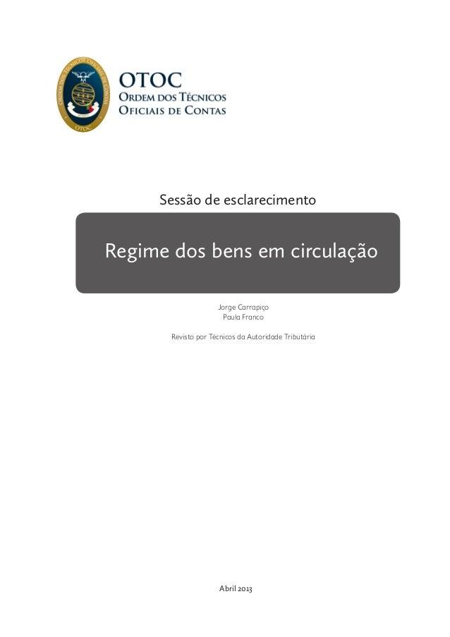 Sessão de esclarecimento  Regime dos bens em circulação SEG1013 Jorge Carrapiço Paula Franco Revisto por Técnicos da Autor...
