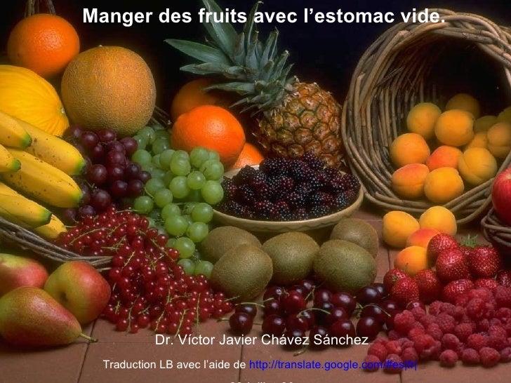 Manger des fruits avec l'estomac vide.            Dr. Víctor Javier Chávez Sánchez  Traduction LB avec l'aide de http://tr...