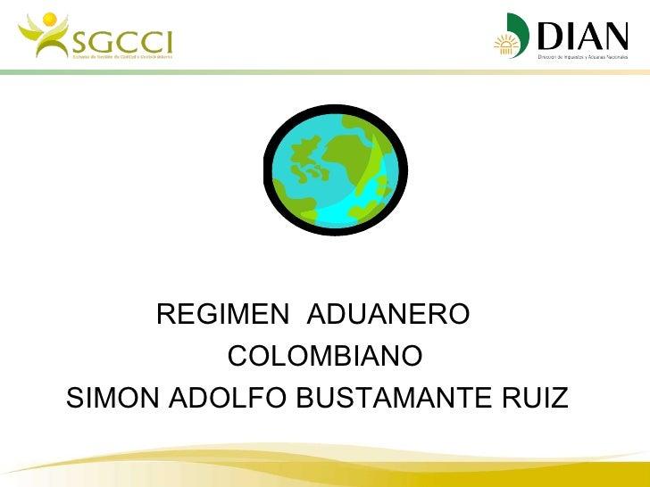 REGIMEN ADUANERO         COLOMBIANOSIMON ADOLFO BUSTAMANTE RUIZ