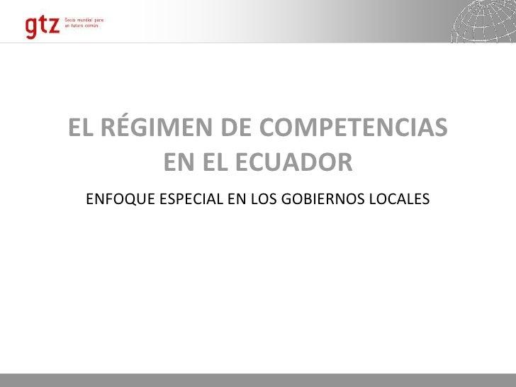 EL RÉGIMEN DE COMPETENCIAS EN EL ECUADOR<br />ENFOQUE ESPECIAL EN LOS GOBIERNOS LOCALES<br />
