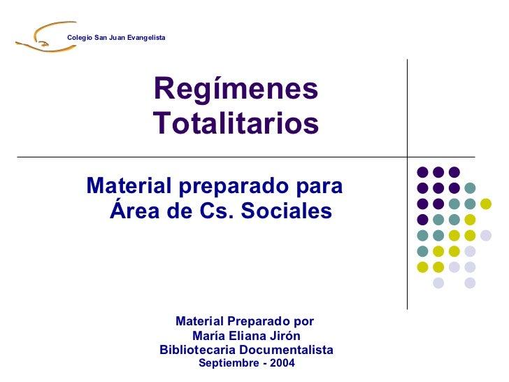 Regímenes Totalitarios Material preparado para  Área de Cs. Sociales Material Preparado por  María Eliana Jirón Biblioteca...
