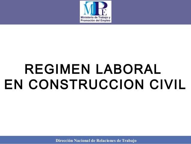 Dirección Nacional de Relaciones de Trabajo REGIMEN LABORAL EN CONSTRUCCION CIVIL