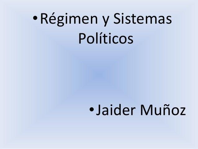 •Régimen y Sistemas Políticos •Jaider Muñoz