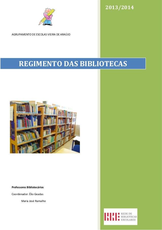 2013/2014  AGRUPAMENTO DE ESCOLAS VIEIRA DE ARAÚJO  REGIMENTO DAS BIBLIOTECAS  Professores Bibliotecários Coordenador: Éli...