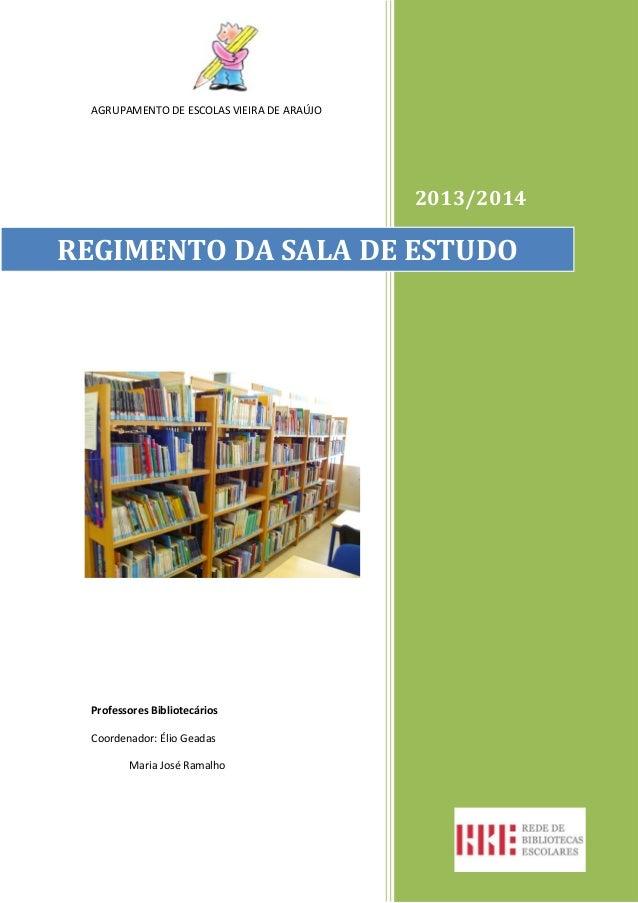 AGRUPAMENTO DE ESCOLAS VIEIRA DE ARAÚJO  2013/2014  REGIMENTO DA SALA DE ESTUDO  Professores Bibliotecários Coordenador: É...