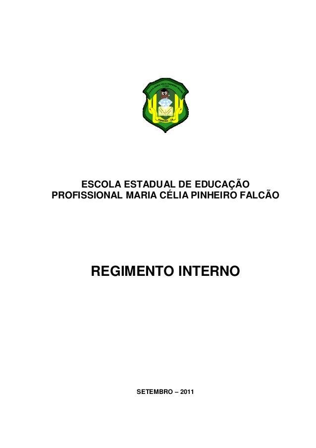 ESCOLA ESTADUAL DE EDUCAÇÃOPROFISSIONAL MARIA CÉLIA PINHEIRO FALCÃO      REGIMENTO INTERNO              SETEMBRO – 2011