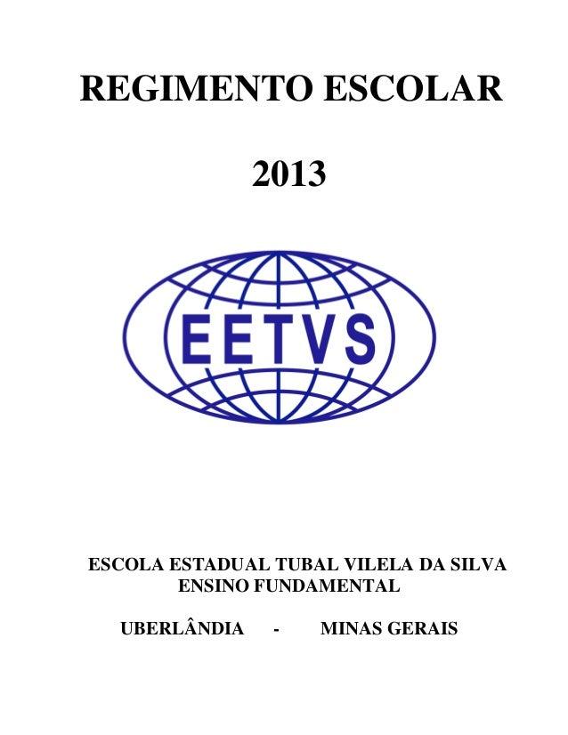 REGIMENTO ESCOLAR 2013  ESCOLA ESTADUAL TUBAL VILELA DA SILVA ENSINO FUNDAMENTAL UBERLÂNDIA  -  MINAS GERAIS