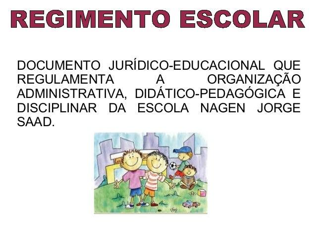DOCUMENTO JURÍDICO-EDUCACIONAL QUE REGULAMENTA A ORGANIZAÇÃO ADMINISTRATIVA, DIDÁTICO-PEDAGÓGICA E DISCIPLINAR DA ESCOLA N...