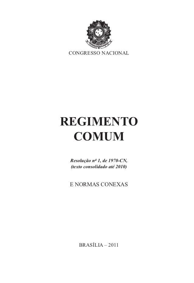 CONGRESSO NACIONALREGIMENTO  COMUM Resolução nº 1, de 1970-CN, (texto consolidado até 2010) E NORMAS CONEXAS     BRASÍLIA ...