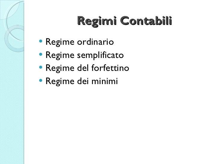 Regimi Contabili <ul><li>Regime ordinario </li></ul><ul><li>Regime semplificato </li></ul><ul><li>Regime del forfettino </...