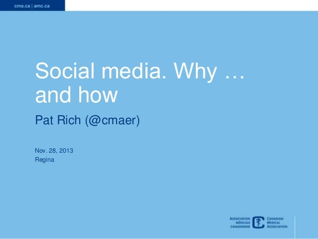 Social media. Why … and how Pat Rich (@cmaer) Nov. 28, 2013 Regina  1