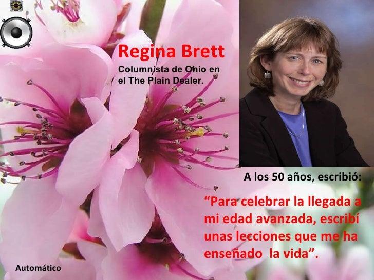 """Regina Brett """" Para celebrar la llegada a  mi edad avanzada, escribí  unas lecciones que me ha  enseñado  la vida"""". Automá..."""