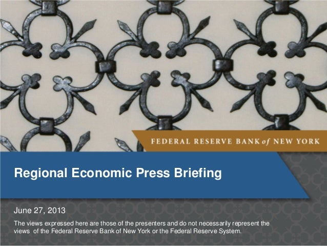Regional Economic Press Briefing June 27, 2013 The views expressed here are those of the presenters and do not necessarily...