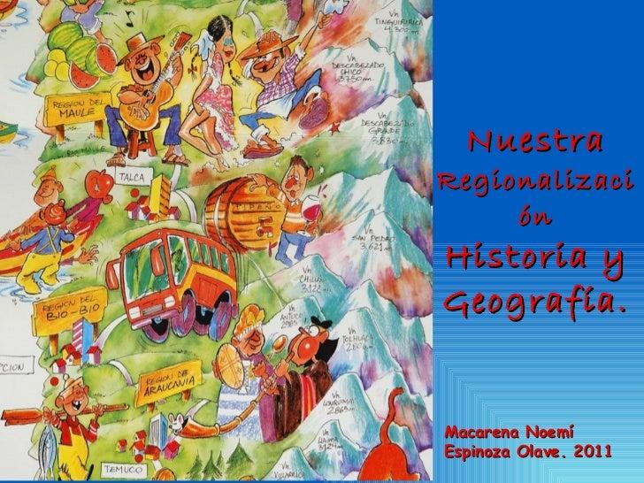 Nuestra Regionalización Historia y Geografía. Macarena Noemí Espinoza Olave. 2011