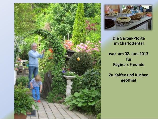 Die Garten-Pforteim Charlottentalwar am 02. Juni 2013fürRegina´s FreundeZu Kaffee und Kuchengeöffnet