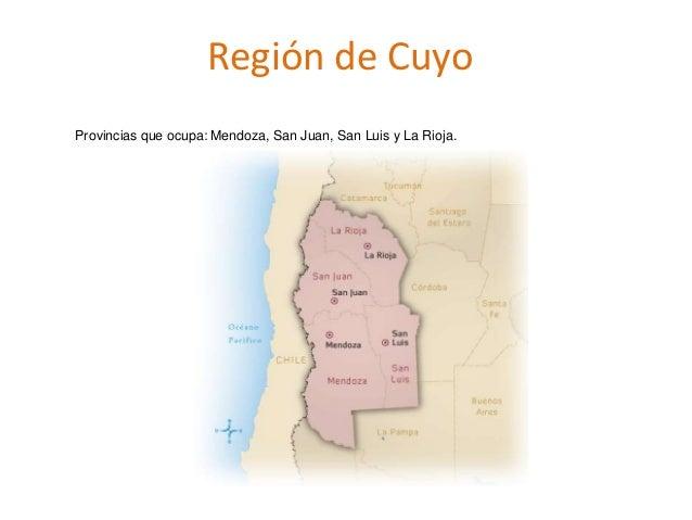 Región de Cuyo Provincias que ocupa: Mendoza, San Juan, San Luis y La Rioja.