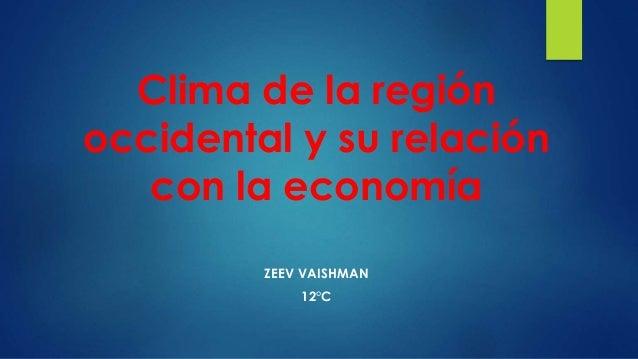 Clima de la región occidental y su relación con la economía ZEEV VAISHMAN 12°C