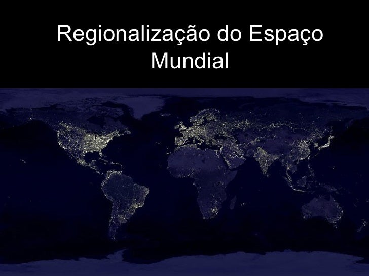 Região e Regionalização do Espaço Geográfico