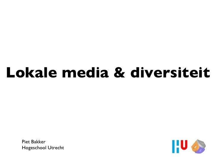 Lokale media & diversiteit <ul><li>Piet Bakker </li></ul><ul><li>Hogeschool Utrecht </li></ul>