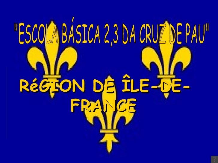 """RéGION DE ÎLE-DE-FRANCE   """"ESCOLA BÁSICA 2,3 DA CRUZ DE PAU"""""""