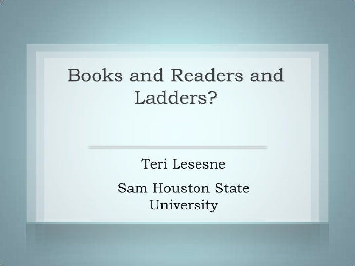 Books and Readers and Ladders?<br />Teri Lesesne<br />Sam Houston State University<br />