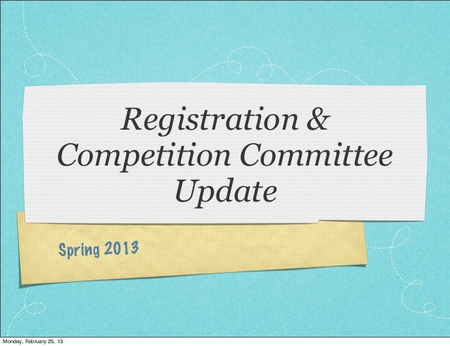 Registration &                    Competition Committee                           Update                     Spr ing 2013M...