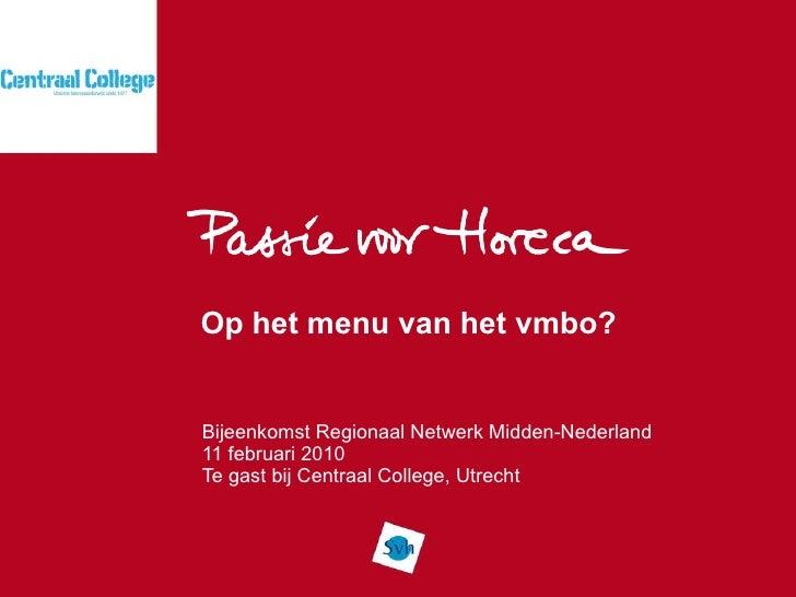 Op het menu van het vmbo? Bijeenkomst Regionaal Netwerk Midden-Nederland 11 februari 2010 Te gast bij Centraal College, Ut...