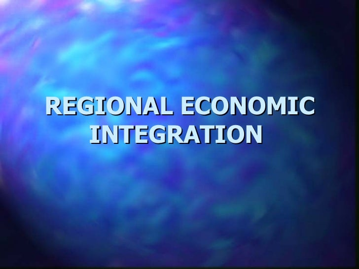 what is regional economic integration Economic integration is an arrangement between different regions concerning  trade barriers, and the coordination of monetary and fiscal policies.