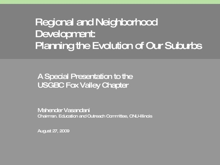 Regional and Neighborhood Development: Planning the Evolution of Our Suburbs A Special Presentation to the  USGBC Fox Vall...