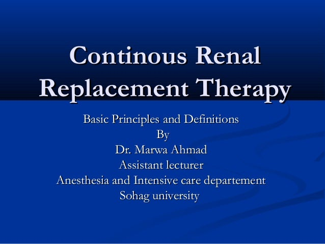 Continous RenalReplacement Therapy      Basic Principles and Definitions                     By             Dr. Marwa Ahma...