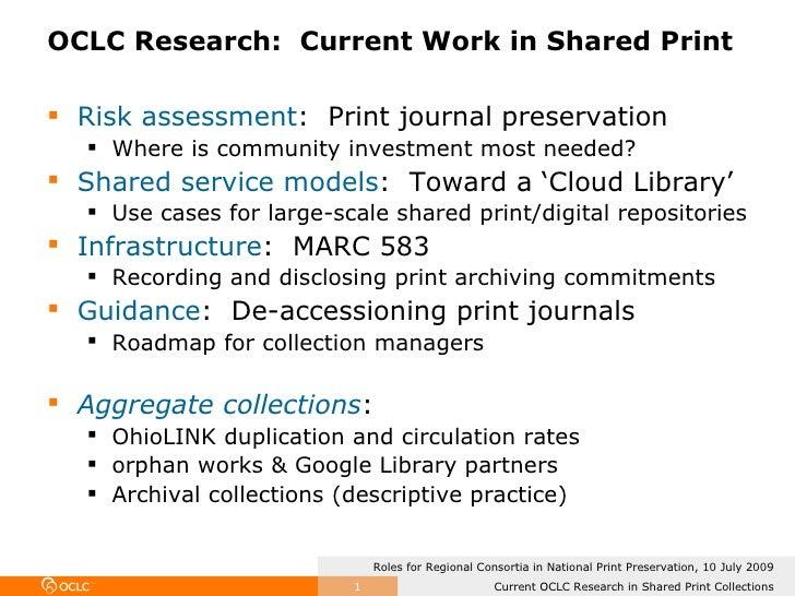 OCLC Research:  Current Work in Shared Print <ul><li>Risk assessment :  Print journal preservation </li></ul><ul><ul><li>W...