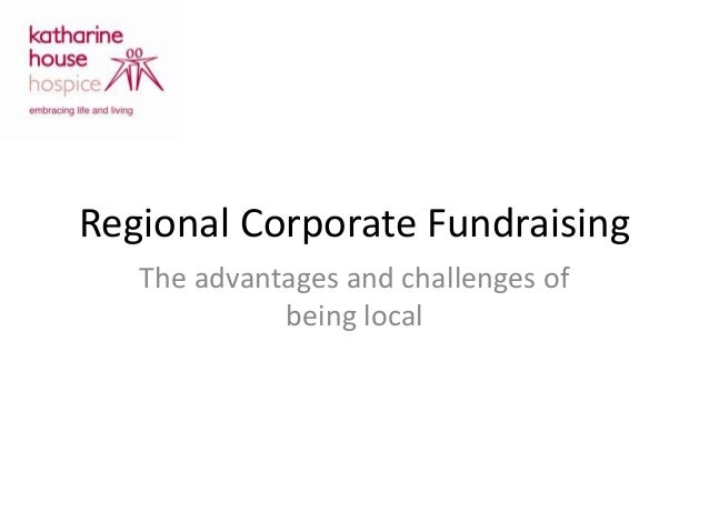 Regional Corporate FundraisingThe advantages and challenges ofbeing local