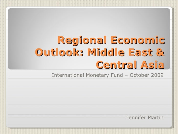 Regional Economic Outlook: Middle East & Central Asia International Monetary Fund – October 2009 Jennifer Martin