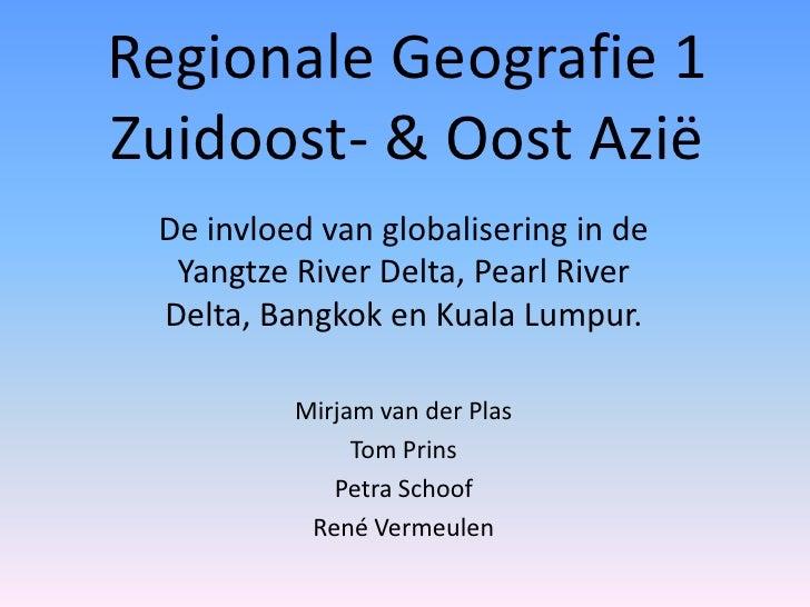 Regionale Geografie 1Zuidoost- & Oost Azië<br />De invloed van globalisering in de YangtzeRiver Delta, Pearl River Delta, ...