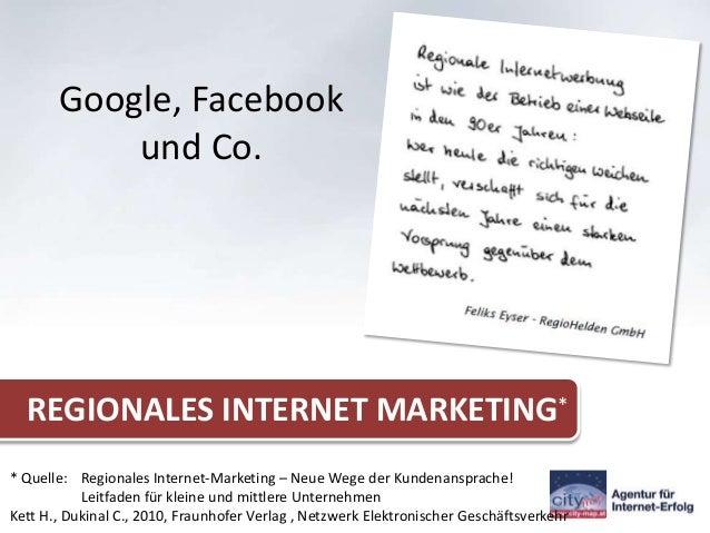 Google, Facebook           und Co.  REGIONALES INTERNET MARKETING** Quelle: Regionales Internet-Marketing – Neue Wege der ...