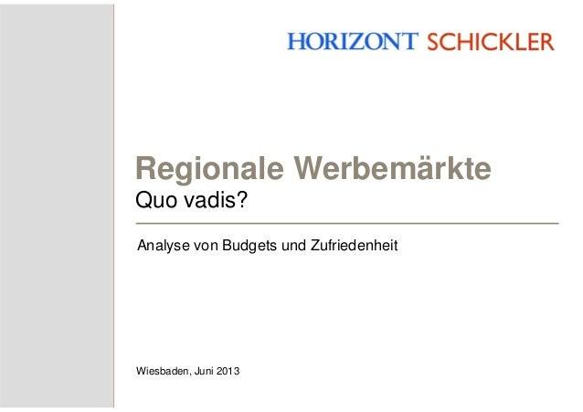 Regionale WerbemärkteAnalyse von Budgets und ZufriedenheitWiesbaden, Juni 2013Quo vadis?
