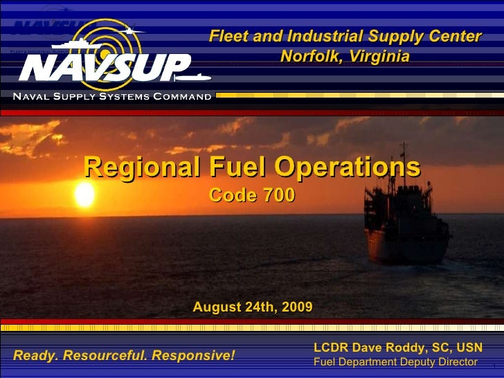 Fleet and Industrial Supply Center Norfolk, Virginia Ready. Resourceful. Responsive! Regional Fuel Operations Code 700 Aug...