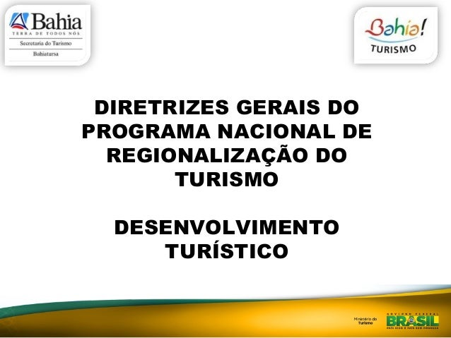 DIRETRIZES GERAIS DO  PROGRAMA NACIONAL DE  REGIONALIZAÇÃO DO  TURISMO  DESENVOLVIMENTO  TURÍSTICO