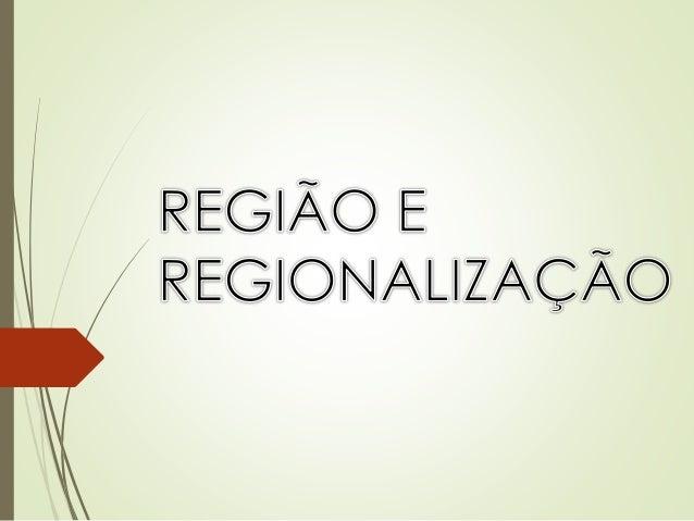  Região é um recorte espacial que apresenta elementos comuns. Podem ser semelhanças naturais, humanas, econômicas, sociai...