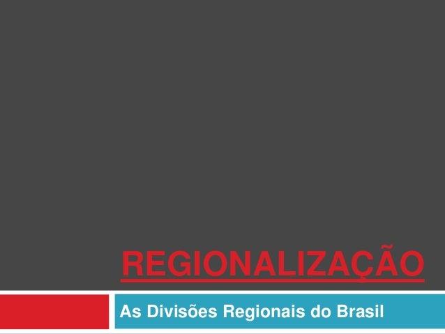 REGIONALIZAÇÃO As Divisões Regionais do Brasil