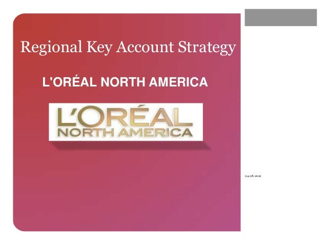 Regional Key Account Strategy  LORÉAL NORTH AMERICA                                04.08.2012