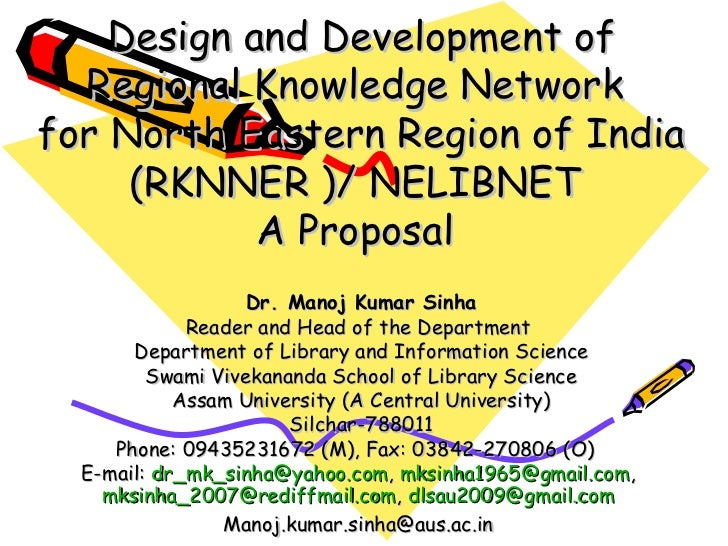 Design and Development of Regional Knowledge Network  for North Eastern Region of India (RKNNER )/ NELIBNET  A Proposal   ...